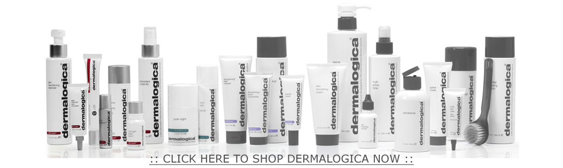 CLICK HERE TO SHOP DERMALOGICA NOW